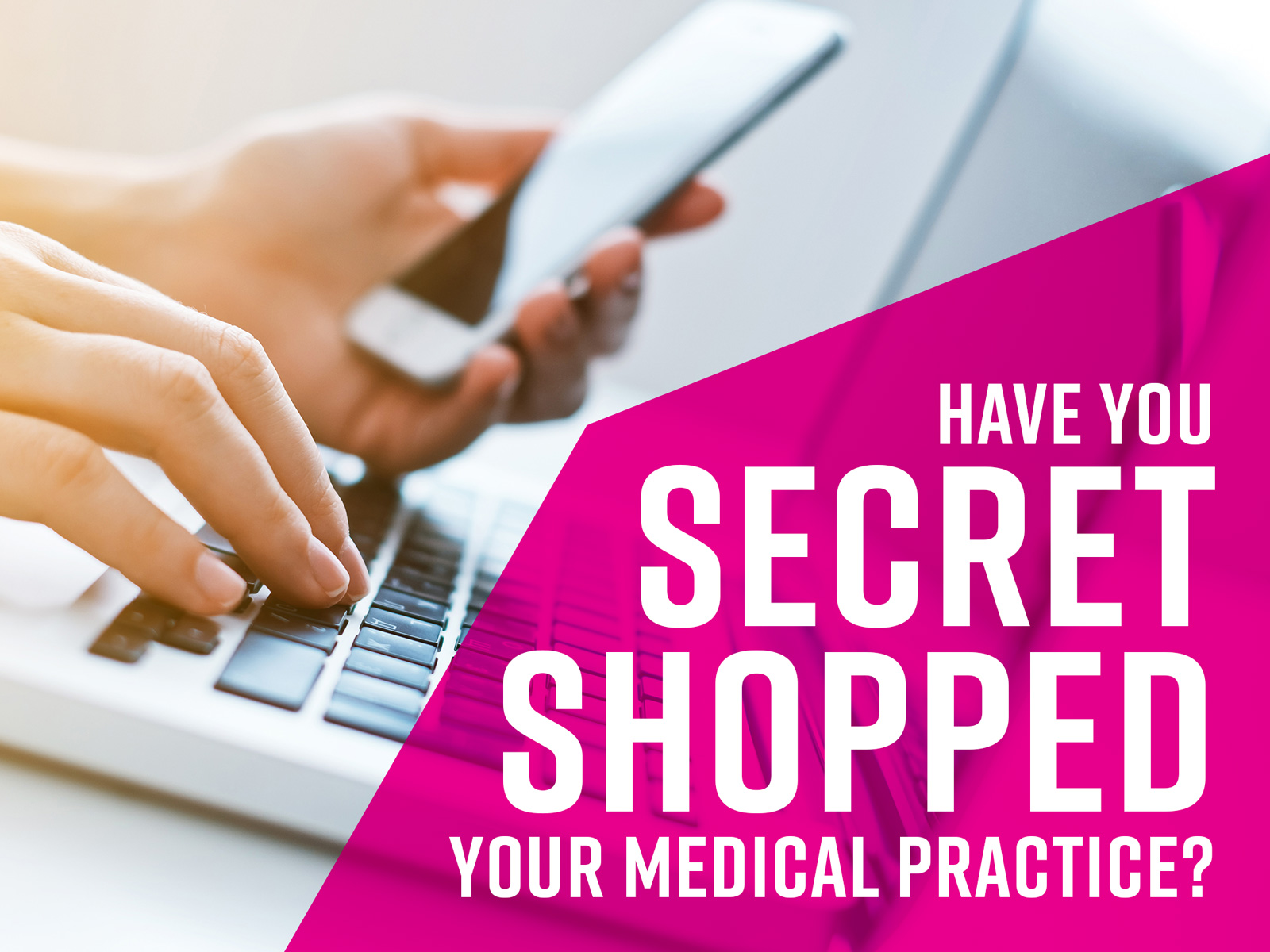 have-you-secret-shopped-your-medical-practice